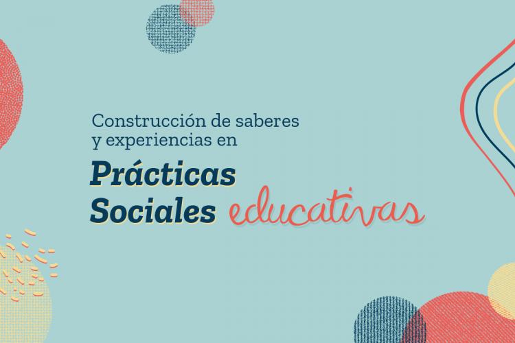 Reflexionarán sobre la construcción de saberes y experiencias en Prácticas Sociales Educativas