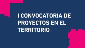 Convocatoria abierta para presentar Proyectos en Territorio