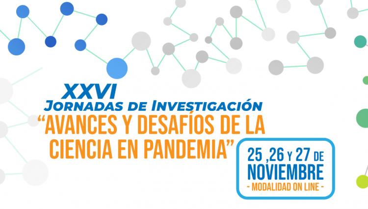 XXVI Jornadas de Investigación: Tres días de ciencia y tecnología, con la mirada en la sociedad y en contexto de pandemia