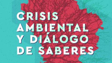 Dictarán un curso para reflexionar sobre la crisis ambiental desde una perspectiva Latinoamericana